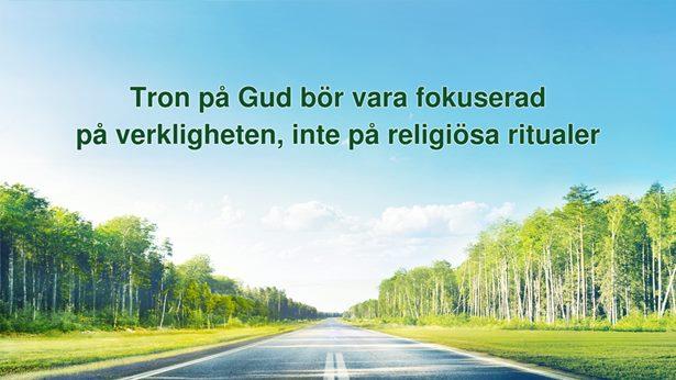 Tron på Gud bör vara fokuserad på verkligheten, inte på religiösa ritualer