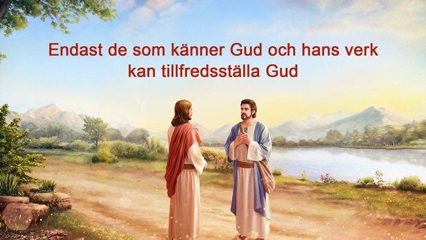 Endast de som känner Gud och hans verk kan tillfredsställa Gud